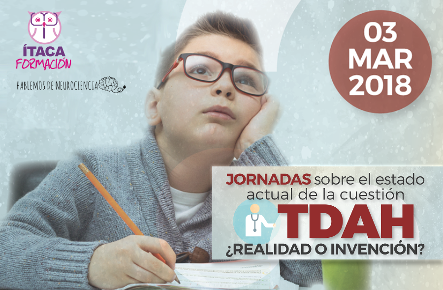 Jornada sobre el actual estado de la cuestión: TDAH ¿Realidad o invención?